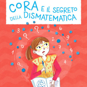 Copertina Cora e il segreto della dismatematica, libro di narrativa